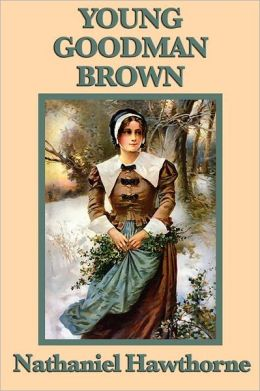 Nathaniel Hawthorne Young Goodman Brown